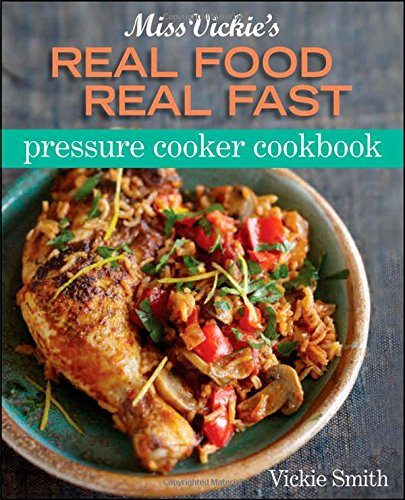 Miss Vickie s Real Food Real Fast Pressure Cooker …