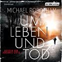 Um Leben und Tod Audiobook by Michael Robotham Narrated by Johannes Steck