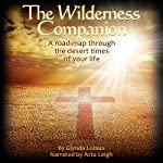 The Wilderness Companion: A Road Map to Guide You Through the Desert Times of Your Life   Glynda Lomax