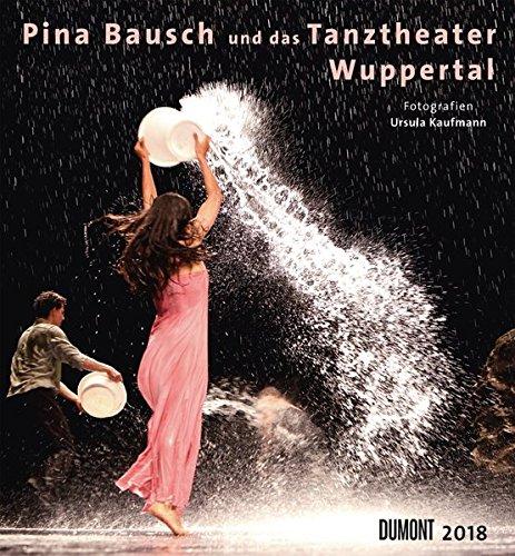 Pina Bausch und das Tanztheater Wuppertal 2018 – Ballett – Wandkalender 44,5 x 48 cm – Spiralbindung