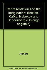 Representation and the Imagination: Beckett, Kafka, Nabokov and Schoenberg (Chicago Originals Series) Paperback
