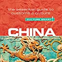 China - Culture Smart!: The Essential Guide to Customs & Culture Audiobook by Kathy Flower Narrated by Peter Noble