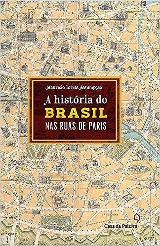 38e8aa48c A História do Brasil Pelas Ruas de Paris - 9788577344857 - Livros na Amazon  Brasil