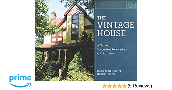 The Vintage House: A Guide to Successful Renovations and Additions ...