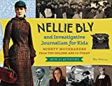 Nellie Bly and Investigative Journalism for Kids: Mighty Muckrakers from the Golden Age to Today, with 21 Activities (For Kids series)