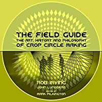 The Field Guide: The Art, History and Philosophy of Crop Circle Making