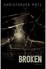 Broken - A Novella (A Dark Story of Grief And Loss) Kindle Edition