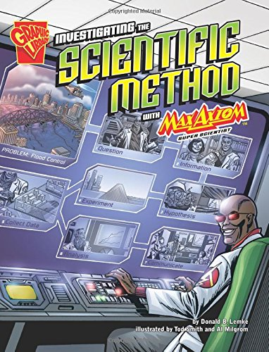 Investigating the Scientific Method with Max Axiom, Super Scientist (Graphic Science)