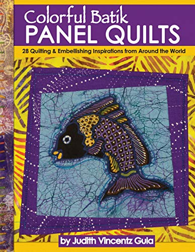 Colorful Batik Panel Quilts: 28 Quilting & Embellishing Inspirations from Around the World (Landauer) Easy Step-by-Step Projects & Techniques using Handmade Batik Fabric from Indonesian Artisans