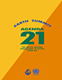 Agenda 21: Earth Summit: The United Nations Programme of Action from Rio