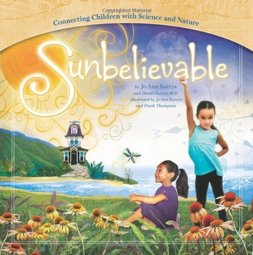 Sunbelievable: Connecting Children With Science and Nature. Mom's Choice First Place Gold Award Recipient