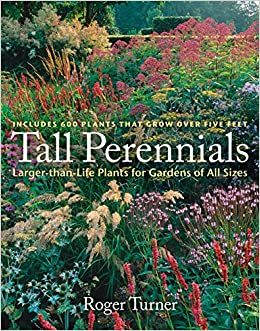 Tall Perennials: Larger Than Life Plants For Gardens Of All Sizes: Roger  Turner: 9780881928891: Amazon.com: Books