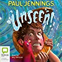 Unseen! Audiobook by Paul Jennings Narrated by Stig Wemyss