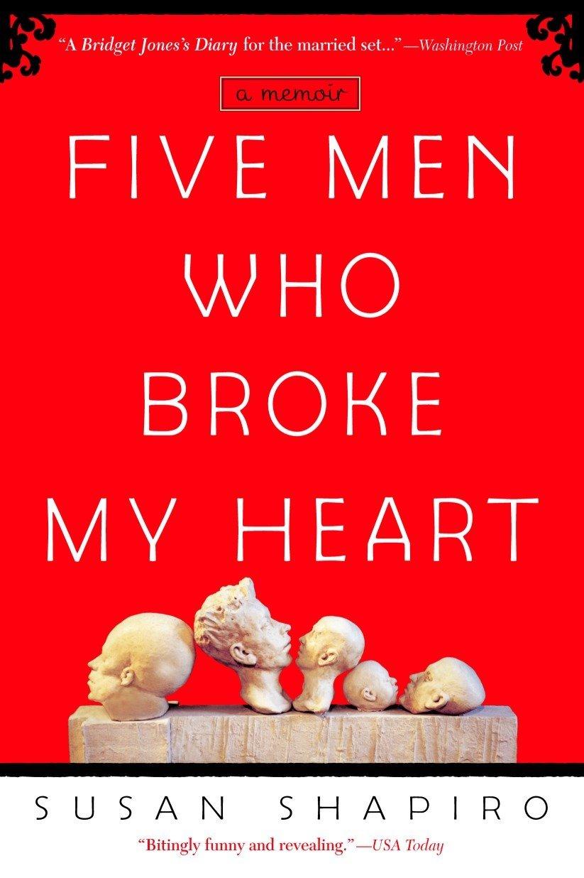 Five Men Who Broke My Heart: A Memoir: Susan Shapiro