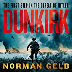 Dunkirk: The Complete Story of the First Step in the Defeat of Hitler | Norman Gelb