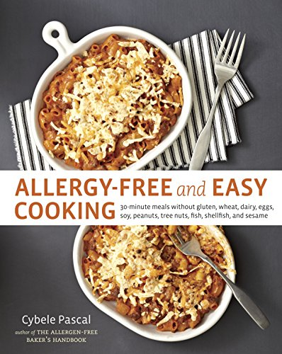 Allergy-Free and Easy Cooking: 30-Minute Meals without Gluten, Wheat, Dairy, Eggs, Soy, Peanuts, Tree Nuts, Fish, Shellfish, and Sesame by Cybele Pascal