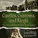Castles, Customs, and Kings: True Tales by English Historical Fiction Authors Audiobook by Debra Brown, M.M. Bennetts Narrated by Ruth Golding