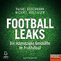 Football Leaks: Die schmutzigen Geschäfte im Profifußball Hörbuch von Rafael Buschmann, Michael Wulzinger Gesprochen von: Mark Bremer