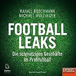 Football Leaks: Die schmutzigen Geschäfte im Profifußball | Rafael Buschmann,Michael Wulzinger