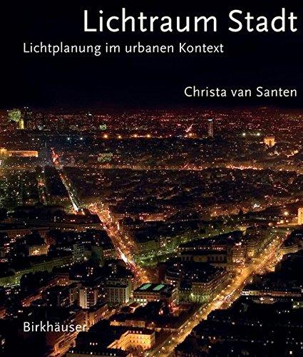 Lichtraum Stadt. Lichtplanung im urbanen Kontext: Light Planning in the Urban Context