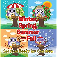 Winter, Spring, Summer and Fall: Seasons Books for Children: Early Learning Books K-12 (Preschool & Kindergarten Books)