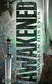 Awaken His Eyes: The Awakened Book One by [Tesar, Jason]