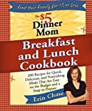 The $5 Dinner Mom Breakfast and Lunch Cookbook, Erin Chase, 0312607342