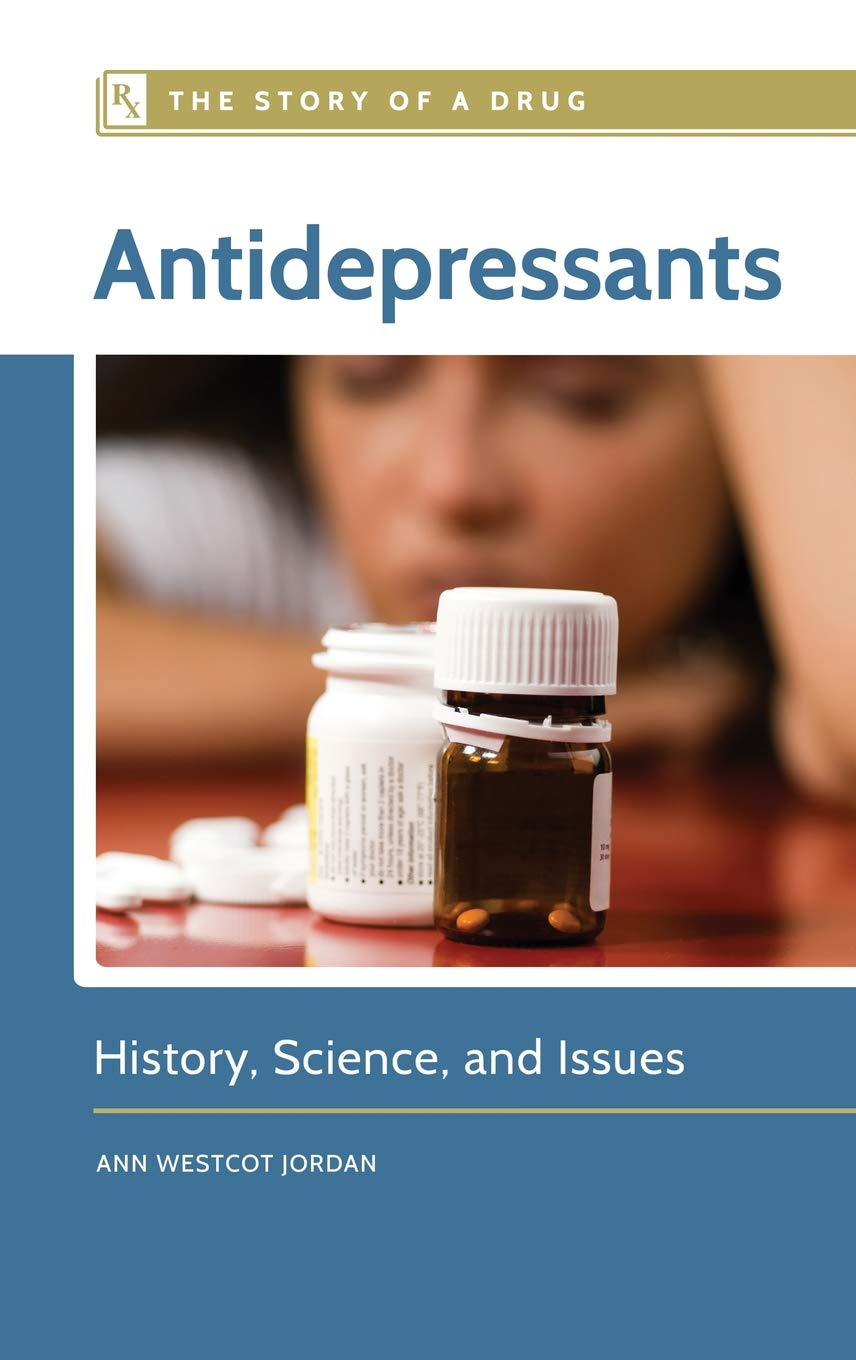 Antidepressants: History, Science, and Issues (The Story of a Drug)
