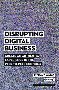 """Disrupting Digital Business: Create an Authentic Experience in the Peer-to-Peer Economy by [Wang, R """"Ray""""]"""