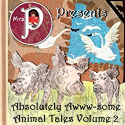 Mrs. P Presents Absolutely Awww-some Animal tales Vol. 2