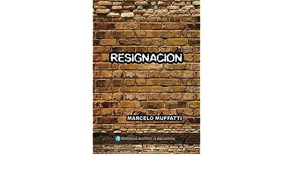 Amazon.com: Resignación (Spanish Edition) eBook: Marcelo Alberto Muffatti: Kindle Store