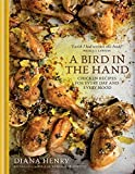 A Bird in the Hand: Chicken recipes for every day and every mood