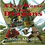 A Fate Worse Than Dragons   John Moore