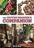 The Coffee Roaster's Companion by Scott Rao