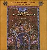 Christianisation de l'Arménie, Retour aux sources - Volume 1, La genèse de l'Eglise d'Arménie des origines au milieu du IIIe siècle