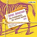 Die Analphabetin, die rechnen konnte Hörbuch von Jonas Jonasson Gesprochen von: Katharina Thalbach
