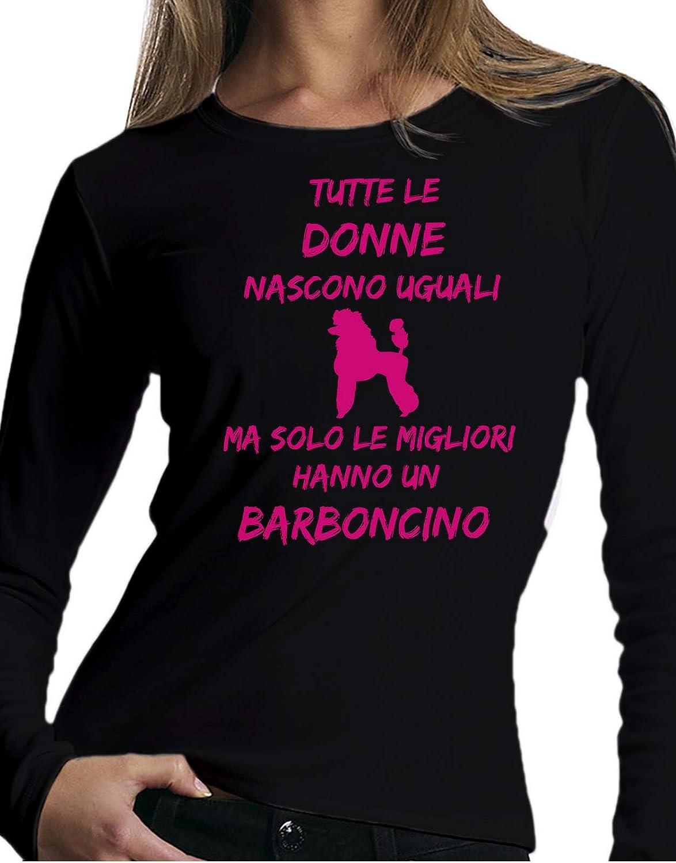 Tutte Le Donne Nascono Uguali ma Solo Le Migliori Hanno Un Barboncino Dog Tshirt Manica Lunga Compleanno Donna Love Idea Regalo