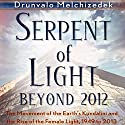 Serpent of Light: Beyond 2012 Audiobook by Drunvalo Melchizedek Narrated by Mark Ashby