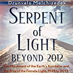 Serpent of Light: Beyond 2012   Drunvalo Melchizedek
