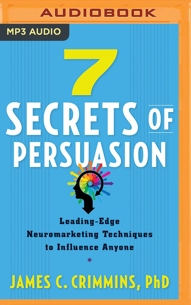 7 Secrets of Persuasion: Leading-Edge Neuromarketing Techniques to Influence Anyone: Amazon.es: James C. Crimmins, James Foster: Libros en idiomas ...