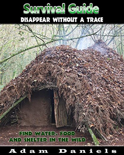 Survival Guide: Disappear Without a Trace, Find Water, Food and Shelter in The Wild: (Prepper Survival, Preppers Guide) (Critical Survival, Prepping) by [Daniels, Adam]