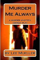 Murder Me Always: a murder mystery comedy Paperback