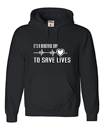 SWEATSHIRT Its a Beautiful Day To Save Lives eZXslT