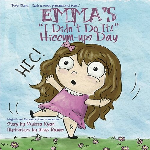 """Download Emma's """"I Didn't Do It!"""" Hiccum-ups Day: Personalized Children's Books, Personalized Gifts, and Bedtime Stories (A Magnificent Me! estorytime.com Series) PDF"""