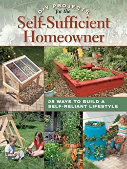 DIY Projects for the Self-Sufficient Homeowner: 25 Ways to Build a Self-Reliant Lifestyle by [Matheson, Betsy]
