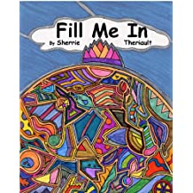 Fill Me In!: A Coloring Book To Catch Your Imagination