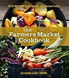 img - for The Farmers Market Cookbook: The Ultimate Guide to Enjoying Fresh, Local, Seasonal Produce book / textbook / text book