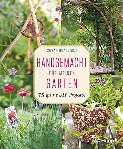 Handgemacht für meinen Garten: 75 grüne DIY-Projekte
