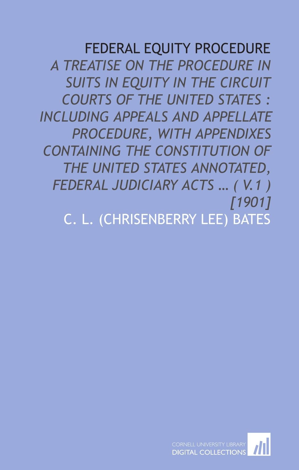 Download Federal equity procedure: a treatise on the procedure in suits in equity in the circuit courts of the United States : including appeals and appellate ... federal judiciary acts … ( v.1 ) [1901] ebook