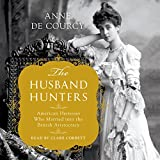 #8: The Husband Hunters: American Heiresses Who Married into the British Aristocracy
